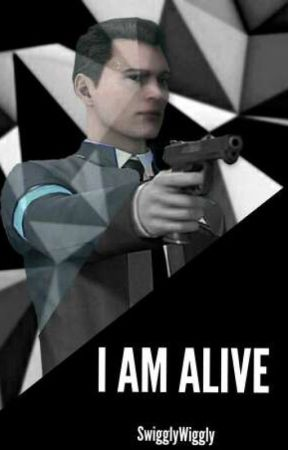 I AM ALIVE <<Detroit: Become Human>> °ConnerxReader° by WigglySwiggly