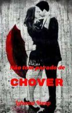 Não tem parado de Chover by LuhannaNunep
