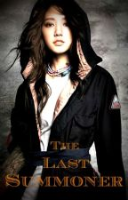 ۞The Last Summoner۞ (on-going) by Fantasy_ReaderWriter