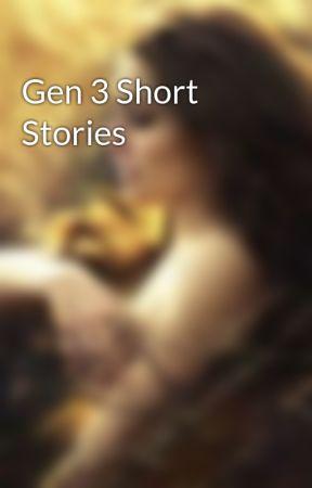 Gen 3 Short Stories by LillyStoryTeller