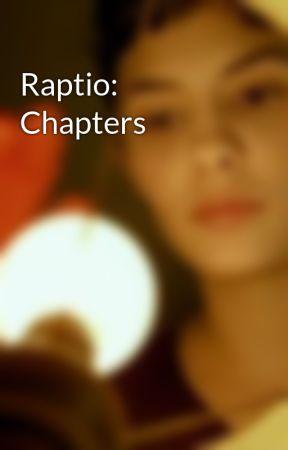 Raptio: Chapters by xBadBadButterflyx