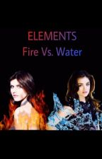 Elements: Fire VS. Water (Teen Wolf AU)(2ND BOOK to the Elements Series) by alexabright6
