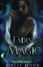 Fading Magic (Book 5 of the Ink Series) by punkybookster83