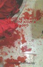 A Thrill of Insanity (Jeff the Killer x Reader) by smollashton