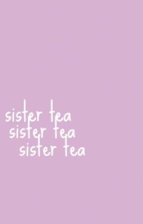 SISTER TEA ━ rants + extras  by -veini