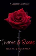 Thorns & Roses (Legolas Love Story)  by sexylegolas