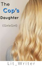 The Cop's Daughter (GirlxGirl) by Lit_Writer