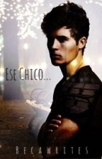 Ese Chico... © by BecaWrites