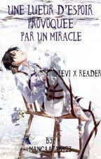 Une lueur d'espoir provoquée par un miracle   Levi x Reader by mangaafan123