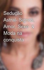Sedução Astral- Signos, Amor, Sexo  & Moda na conquista by JacquelineCordeiro
