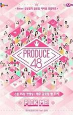 (IN-PROCESS) PRODUCE 48 by YuYl3_