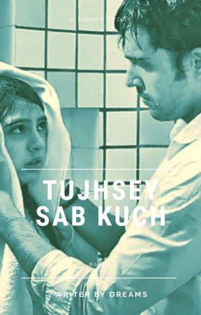 Tujsey Sab Kuch (Book 2) by Writerbydreams