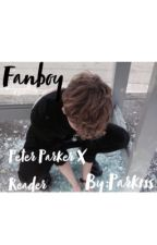 Peter Parker X Reader ~ Fanboy  by parkrss