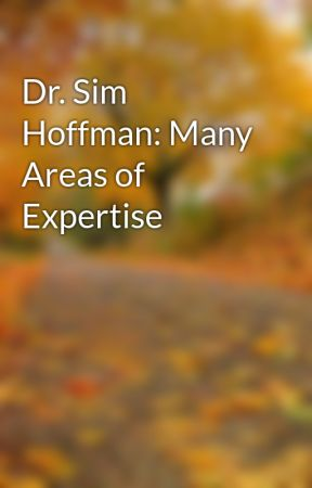 Dr. Sim Hoffman: Many Areas of Expertise by simhoffman