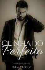 Cunhado Perfeito ( Degustação) by AutoraJuliaMendez