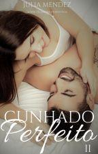 Cunhado Perfeito II by AutoraJuliaMendez