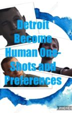 Detroit Become Human One Shots and Preferences by JustAnotherFanGirl39