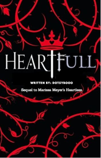Heartfull (Sequel to Heartless by Marissa Meyers) -COMPLETE-