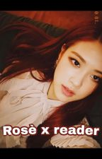 Rosè x reader by inmyblood98911
