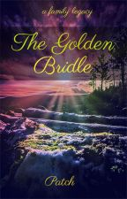 The Golden Bridle (Open novella contest) by Patch153