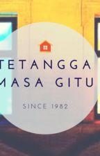 Tetangga Masa Gitu by PhenobarbitalHan