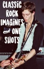 Classic Rock Imagines And One Shots  by classicrockdreams