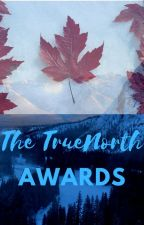 The TrueNorth Awards 2018 [Closed for Judging] by The_TrueNorth_Awards