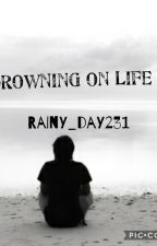 Drowning On Life by rainy_day231