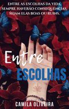 Entre Escolhas by Kah123Oliveira