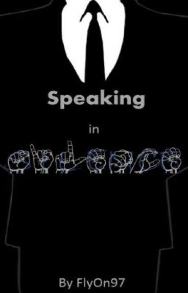 Speaking in Silence by FlyOn97