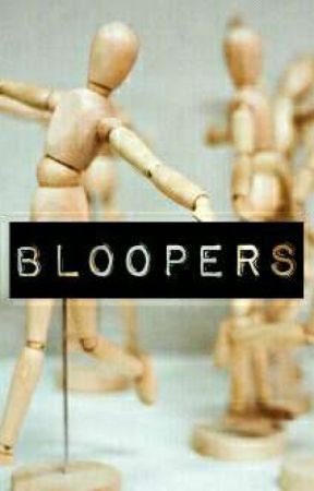 bloopers by JoshieHasMySoul