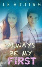 Always Be My First by LeVojtra