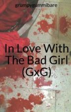 In Love With The Bad Girl (GxG) by grumpygummibare