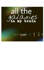 all the galaxies in my brain》lyrics etc. by notny1ukno
