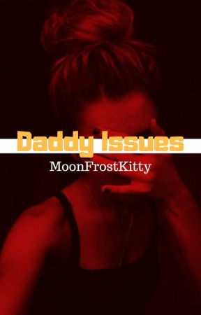 ||Daddy Issues|| by Moonfrostkitty