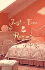 Just a Teen Romance by ErikaGomes