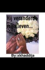 Hij veranderde mijn leven... by xkhaddija