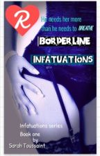 Borderline Infatuations (Infatuations #1)             (bxb) (bxg) (gxg) by Sarah_Toussaint