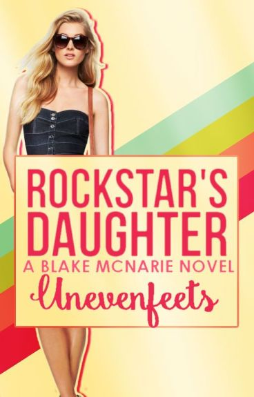 Rock Star's Daughter { A Blake Mcnarie Novel } by Unevenfeets