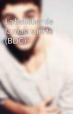 La belieber de la mala suerte (BDC) by BDC_novelas