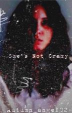 She's Not Crazy by autumn_angel02