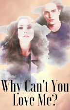 Why Can't You Love Me {Book 2 of Belle Mikaelson} by PsycoLoveStory