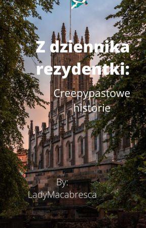 Z dziennika rezydentki: Creepypastowe historie by LadyMacabresca