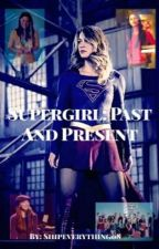 Supergirl: Past And Present by SuperReignCorp
