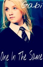 One in the Same (The Life of Luna Lovegood) by RosalinaMalfoy1901