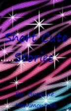 Short Cute Stories by BreeBunny1139999