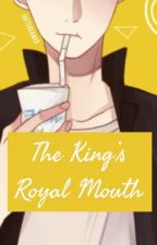 The King's Royal Mouth by supartlu