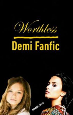 Worthless- Demi Fanfic by _hakuna_ur_tatas_