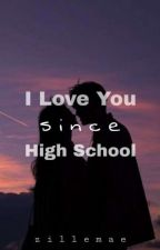 I Love You Since High School by Zille_Mae