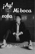 ¡Ay! Mi boca rota by EDSilence